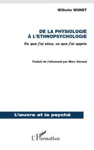 Wilhelm Wundt - De la physiologie à l'ethnopsychologie - Ce que j'ai vécu, ce que j'ai appris.