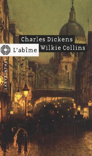Wilkie Collins et Charles Dickens - L'abîme.