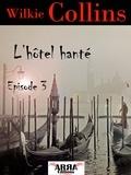 Wilkie Collins - L'hôtel hanté, épisode 3 (dernier épisode).