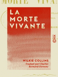 Wilkie Collins et Charles Bernard-Derosne - La Morte vivante.