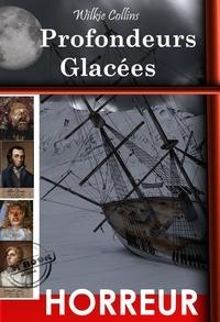 Wilkie Collins et Camille de Cendrey - Profondeurs  Glacées : d'après la tragédie vraie de  l'expédition Franklin (édition intégrale, revue et corrigée)..