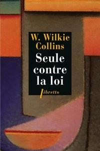 Wilkie Collins - Seule contre la loi.