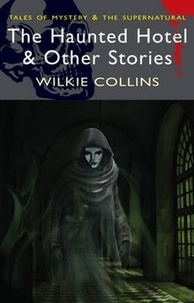 Wilkie Collins - The Haunted Hotel & other Strange Tales.