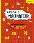 Will Bishop-Stephens - Crée ton film d'animation - 10 étapes pour réaliser un film en stop-motion ou un dessin animé.
