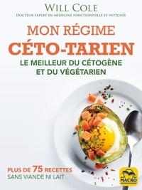 Will Cole - Mon régime céto-tarien - Le meilleur du cétogène et du végétarien, avec des recettes sans viande ni lait.