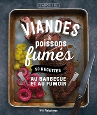 Viandes & poissons fumés- 50 recettes au barbecue et au fumoir - Will Fleischman |