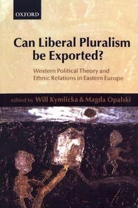 Will Kymlicka et Magda Opalski - Can Liberal Pluralism be Exported? - Western Political Theory and Ethnic Relations in Eastern Europe.