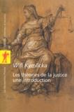 Will Kymlicka - Les théories de la justice : une introduction - Libéraux, utilitaristes, libertariens, marxistes, communautariens, féministes.