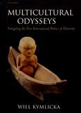 Will Kymlicka - Multicultural Odysseys - Navigating the New International Politics of Diversity.