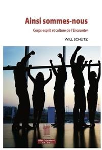 Will Schutz - Ainsi sommes-nous - Corps-esprit et culture de l'Encounter.