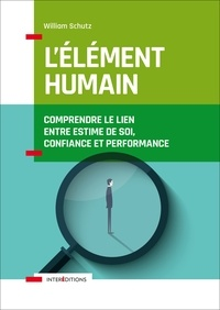 Will Schutz - L'élément humain - Comprendre le lien entre estime de soi, confiance et performance.