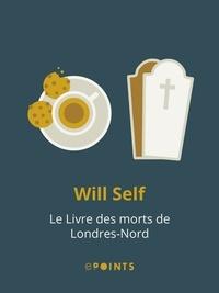 Will Self - Le Livre des morts de Londres-Nord.