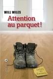 Will Wiles - Attention au parquet !.