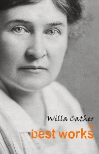 Willa Cather - Willa Cather: The Best Works.