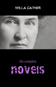 Willa Cather - Willa Cather: The Complete Novels.