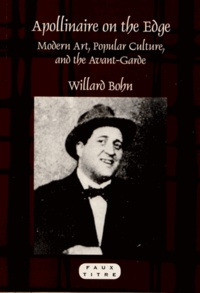 Willard Bohn - Apollinaire on the Edge - Modern Art, Popular Culture, and the Avant-Garde.