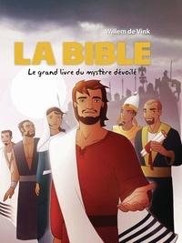 Willem de Vink - La Bible - Le grand livre du mystère dévoilé.