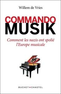 Willem De Vries - Commando Musik - Comment les nazis ont spolié l'Europe musicale.