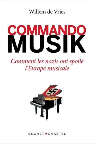 Commando Musik. Comment les nazis ont spolié l'Europe musicale