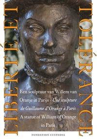 Willem Frijhoff et Alastair Duke - Liberté et tolérance - Une sculpture de Guillaume d'Orange à Paris, édition français-anglais-néerlandais.