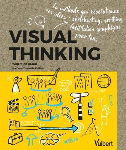 Visual thinking. La méthode qui révolutionne vos idées : sketchnoting, scribing, facilitation graphique pour tous