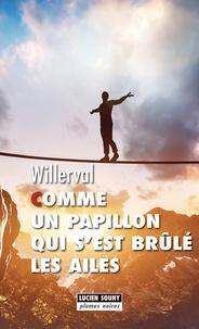 Willerval - Comme un papillon qui s'est brule les ailes.