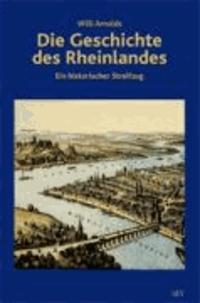 Willi Arnolds - Die Geschichte des Rheinlandes - Ein historischer Streifzug.