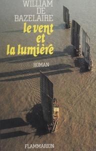 Willi de Bazelaire - Le Vent et la lumière.