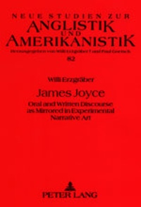 Willi Erzgraeber - James Joyce - Oral and Written Discourse as Mirrored in Experimental Narrative Art.