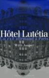 Willi Jasper - Hôtel Lutétia - Un exil allemand à Paris.