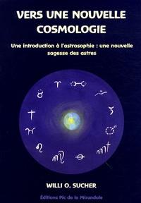 Willi O. Sucher - Vers une nouvelle cosmologie - Une introduction à l'astrosophie : une nouvelle sagesse des astres.