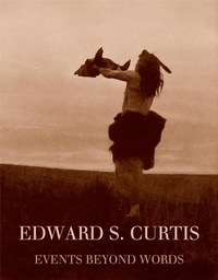 William A. Ewing - Edward S. Curtis - Events beyond words.
