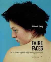 William-A Ewing - Faire faces - Le nouveau portrait photographique.