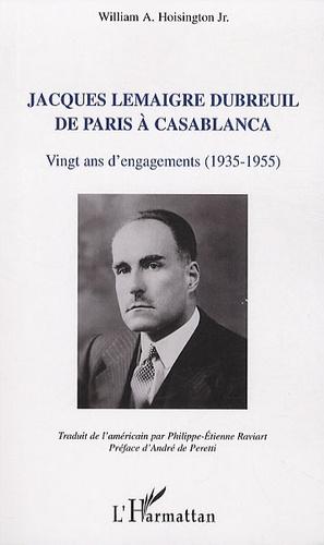 William A. Hoisington - Jacques Lemaigre Dubreuil de paris a casablanca vingt ans d'engagements (1935-1955) - Vingt ans d'engagements (1935-1955).