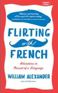 William Alexander - Flirting with the French - Adventures in Pursuit of a Language.