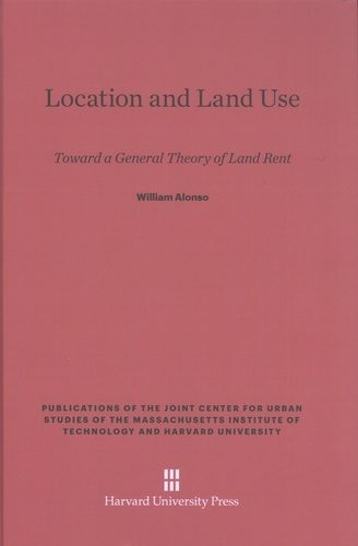 William Alonso - Location and Land Use - Toward a General Theory of Land Rent.
