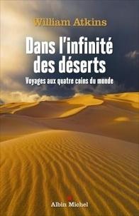 William Atkins - Dans l'infinité des déserts - Voyages aux quatre coins du monde.