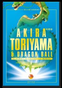 William Audureau - Akira Toriyama & Dragon Ball - L'homme derrière le manga.