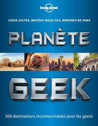 Planète geek - Lieu cultes, musées insolites, repaires de fans - 500 destinations incontournables pour les geeks.pdf