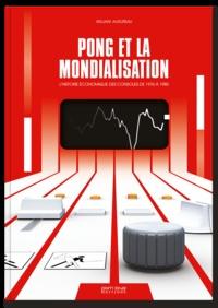 William Audureau - Pong et la mondialisation - L'histoire économique des consoles de 1976 à 1980.