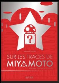 William Audureau - Sur les traces de Miyamoto - 1952-1986 : de Sonobe à Hyrule.
