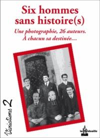 William Augel et François Aussanaire - Six hommes sans histoire(s) - Une photo, 26 destinées....