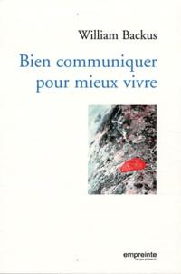 William Backus - Bien communiquer pour mieux vivre.