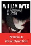 William Bayer - La photographie de Lucerne.