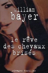 William Bayer - Le rêve des chevaux brisés.