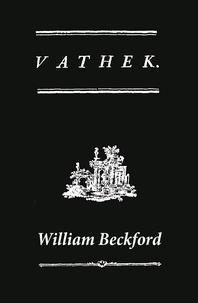 William Beckford et Samuel Henley - Vathek (A Gothic Novel: the Original Translation by Reverend Samuel Henley).