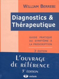 William Berrebi - Diagnostics et Thérapeutique - Guide pratique du symptôme à la prescription.