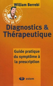 William Berrebi - Diagnostics et thérapeutique - Guide pratique du symptôme à la prescription.