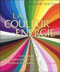 William Berton - La couleur-énergie - Le langage des couleurs de la vie, matière et lumière.