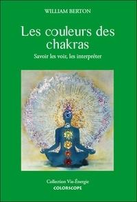 William Berton - Les couleurs des chakras - Savoir les voir et les interpréter.